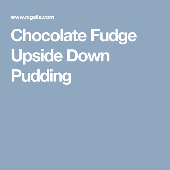 Chocolate Fudge Upside Down Pudding