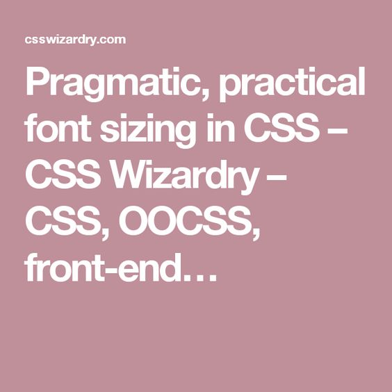 Pragmatic, practical font sizing in CSS – CSS Wizardry – CSS, OOCSS, front-end…