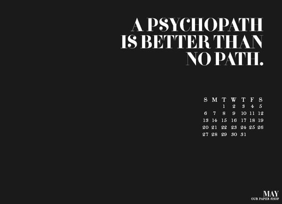 Funny may desktop from     http://blog.ourpapershop.com/    Clearly, they have never actually met a psychopath