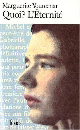 Quoi ? L'éternité - Marguerite Yourcenar