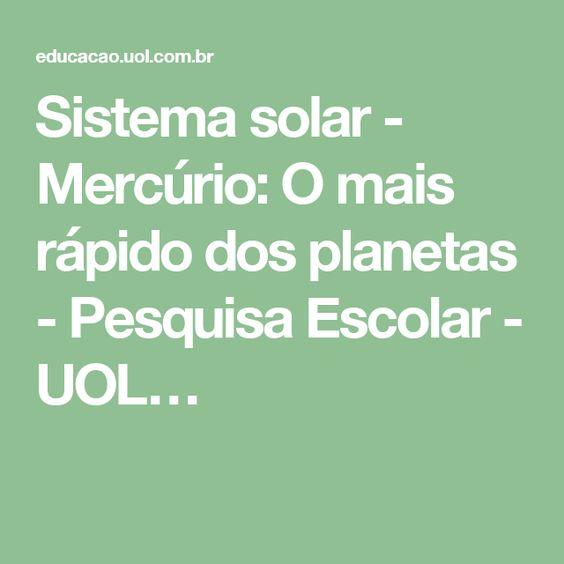 Sistema solar - Mercúrio: O mais rápido dos planetas - Pesquisa Escolar - UOL…