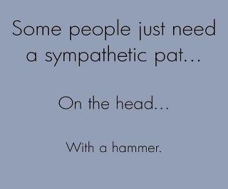 so true: Sympathetic Pat, Funny Quote, That S Funny, Some People, Truth, Funny Picture, Funny Stuff, So True