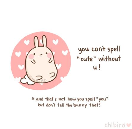 The bunny just wanted to compliment you 'cos you're so cute ...