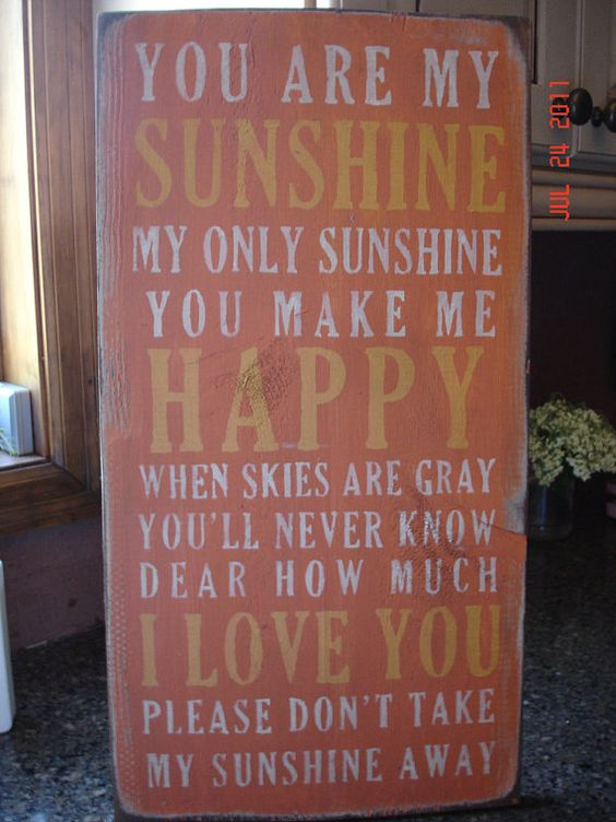 You are my sunshine...This is one of the first songs I sang to my girls...