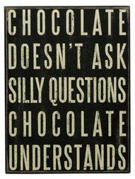 chocolate understands....