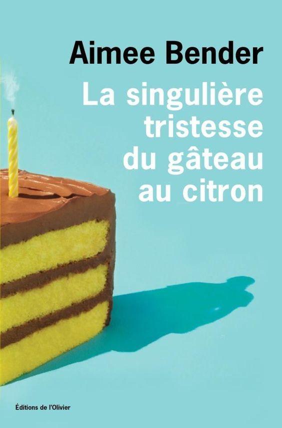 Aimee, Bender; La singuliere tristesse du gâteau au citron, Ed. de l'Olivier, 2013.