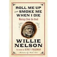 "--Sue: Great Gift Idea! Willie Nelson has a new book of memoirs out TODAY! ""ROLL ME UP & SMOKE ME"" includes never-heard-before stories of his life, music, religion, politics, and his favorite recreational activity."