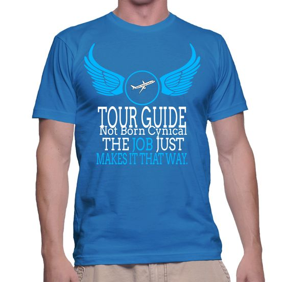 Tour Guide Not Born Cynical The Job Just Make It That Way T-Shirt