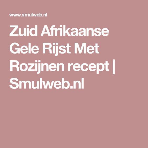 Zuid Afrikaanse Gele Rijst Met Rozijnen recept | Smulweb.nl