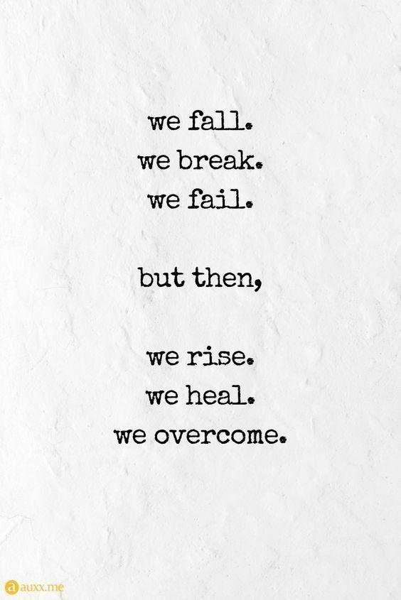 We Fall We Break We Fail But Then We Rise We Heal We Overcome Functionalrustic Com Functionalrustic Quote Quote Wise Quotes Brave Quotes Words Quotes