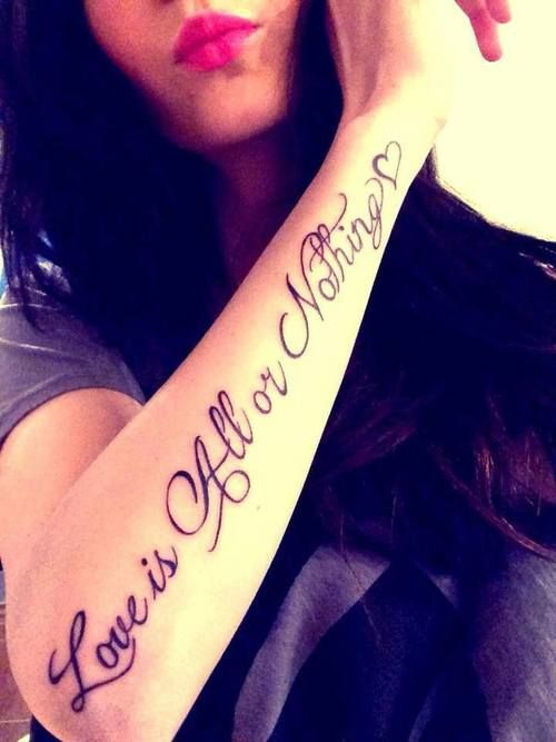 "Love this font !!!! ""Love is all or nothing"" tattoo ... Quote Tattoos On Forearm For Girls"