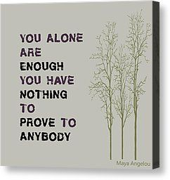 You Alone Are Enough - Maya Angelou by Nomad Art And  Design - You Alone Are Enough - Maya Angelou Digital Art - You Alone Are Enough - Maya Angelou Fine Art Prints and Posters for Sale