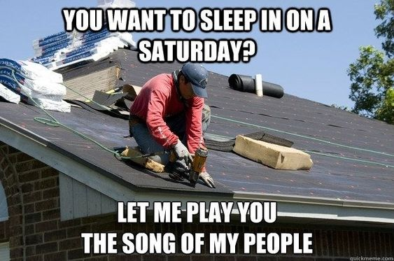 Scumbag Roofer Roofer Roofing Roof Repair