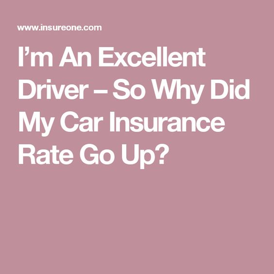 I M An Excellent Driver So Why Did My Car Insurance Rate Go Up