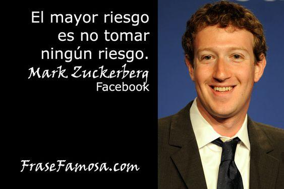 El mayor riesgo es no tomar ningún riesgo. Frases de Mark Zuckerberg. Ejemplos, frases e inspiración de emprendedores exitosos.
