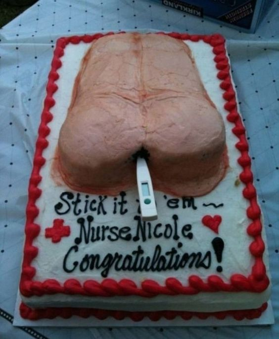 Nurse Graduation Congratulations Cake. Stick It To Them Up the Butt