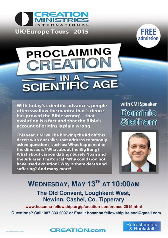 Free Creation Conference in Co. Tipperary on May 13th.  For more information visit: http://www.hosanna-fellowship.org/p/creation-conference-2015.html