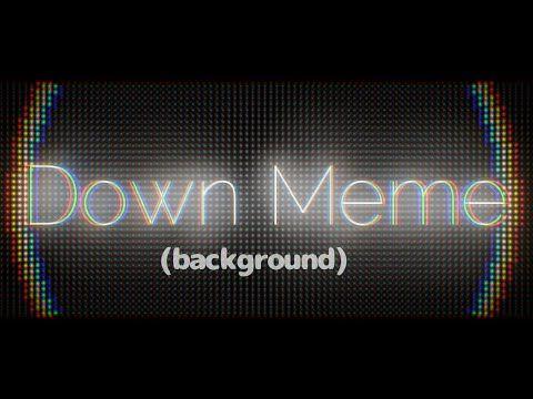 Down Meme Background Original Meme Free To Use Youtube Meme Background Background Anime Background