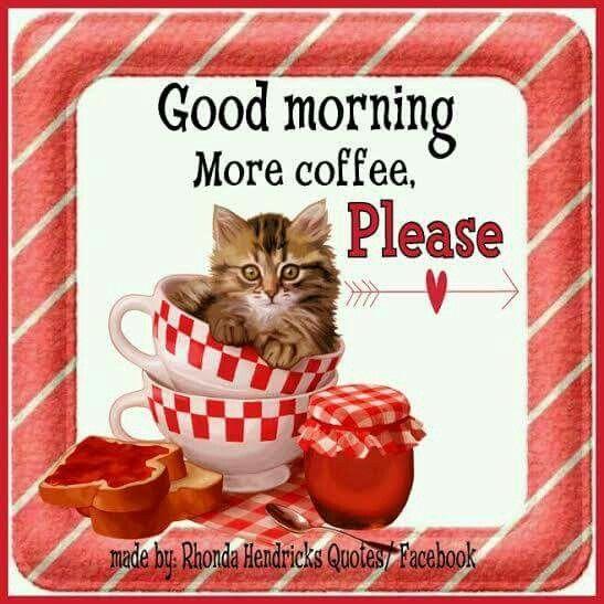 Good Morning... More Coffee, Please Rhonda Hendricks