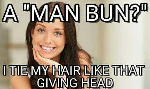 Hence why I NEVER man bun. Its stupid