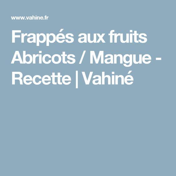 Frappés aux fruits Abricots / Mangue - Recette | Vahiné