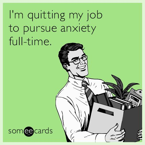 Free, Cry For Help Ecard: I'm quitting my job to pursue anxiety full-time.