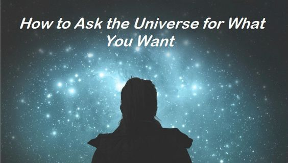 How to Ask the Universe for What You Want