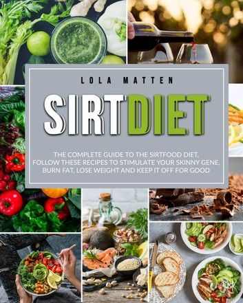 Sirt Diet The Complete Guide To The Sirtfood Diet Follow I 2020
