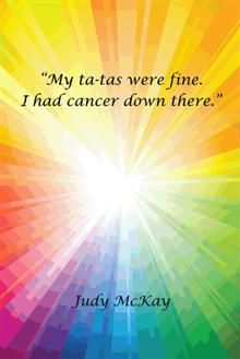 """""""My ta-tas are fine. I had cancer down there.""""  This inspiring book was written to give hope to the over 50,000 women diagnosed with Endometrial/Uterine Cancer each year. Although, cancer definitely detours your life it isn't an automatic death sentence. This is a happy book about a serious subject. It is a cliff note version of Judy's cancer journey."""