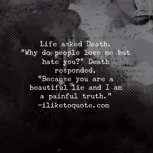 "Life Asked Death. ""Why Do People Love Me But Hate You"