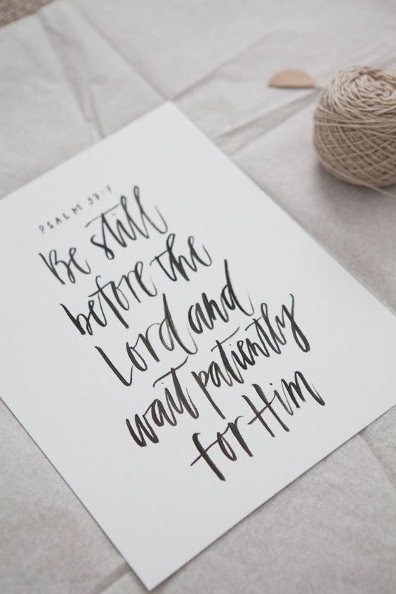 Be still before the lord and wait patiently for him