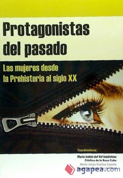 Protagonistas del pasado : las mujeres desde la Prehistoria al siglo XX / María Isabel del Val Valdivieso ... [et al.], coordinadoras Publicación Valladolid : Castilla, D.L. 2009