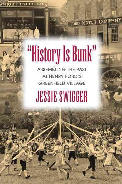 History Is Bunk: Assembling the Past at Henry Ford's Greenfield Village