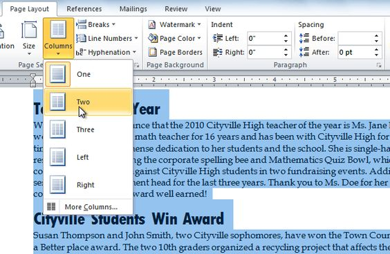 Adding columns in Microsoft Word 2010 - To add columns to a document: Select the text you want to format. Click the Page Layout tab. Click the Columns command. A drop-down menu will appear.