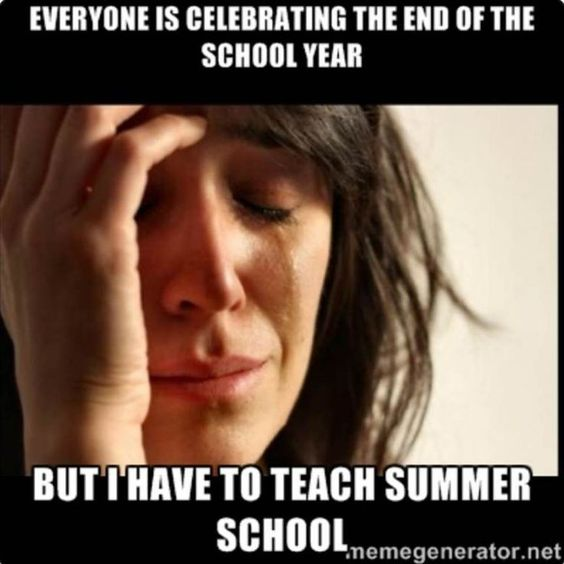 Everyone is celebrating the end of the school year...but I have to teach summer school.: