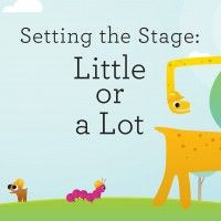 Setting the Stage: Little or A Lot