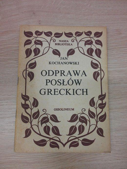 Odprawa posłów greckich - J.Kochanowski -WYPRZEDAŻ