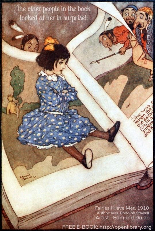 FREE E-BOOK. Fairies I Have Met by Mrs Rodolph STAWELL (Author) &  Edmund DULAC (Golden Age Illustrator. France 1882-1953 England).  Pub: Hodder & Stoughton, London. Book characters meet a little girl.  On Dulac: http://en.wikipedia.org/wiki/Edmund_Dulac  His art: http://www.artcyclopedia.com/artists/dulac_edmund.html  I have a number of Dulac's books in reprint. And if they reprinted every one of his books, I'd buy every one of them!  Highly recommend! -pfb