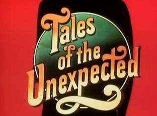 Tales of the Unexpected - British horror/mystery/suspense anthology program from the late 70's and early 80's.