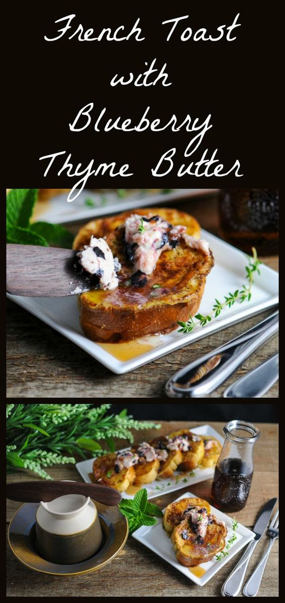 French Toast with Blueberry Thyme Butter | Recipe | Toast, Blueberries ...