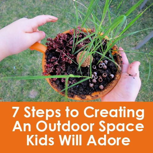7 Steps to Creating an Outdoor Play Space Kids Will Adore from Childhood 101
