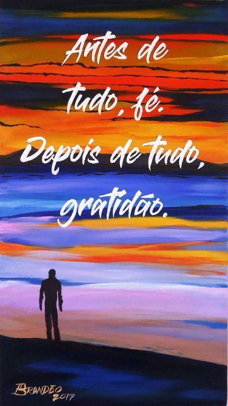 Antes de tudo, fé. depois de tudo, gratidão. tenha sempre…