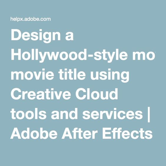 Design a Hollywood-style movie title using Creative Cloud tools and services | Adobe After Effects CC tutorials