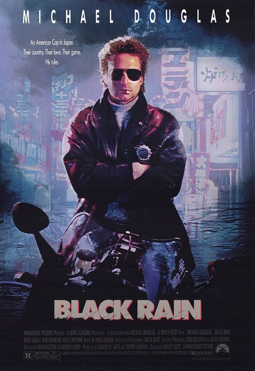 Black Rain Movie Poster. Michael Douglas and Andy Garcia at the top of their game. Black Rain is was an overlooked movie. The darkness of it makes it difficult to watch. It is a Ridley Scott movie and I like most of his movies. Blade Runner is classic film. That is first getting the admiration it needs.That us another Ridley Scott movie.
