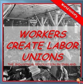 Workers Create Labor Unions LECTURE – Industrial Revolution (World History)  This is a very brief, 13-slide power point presentation that reviews the creation of labor unions in England during the Industrial Revolution. Included is a 1-page fill-in lecture note template.