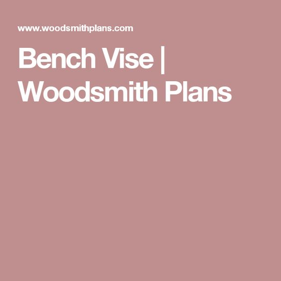 Bench Vise | Woodsmith Plans