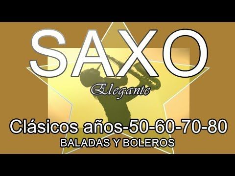 Clasicos Anos 50 60 70 80 Baladas Y Boleros Saxo Elegante