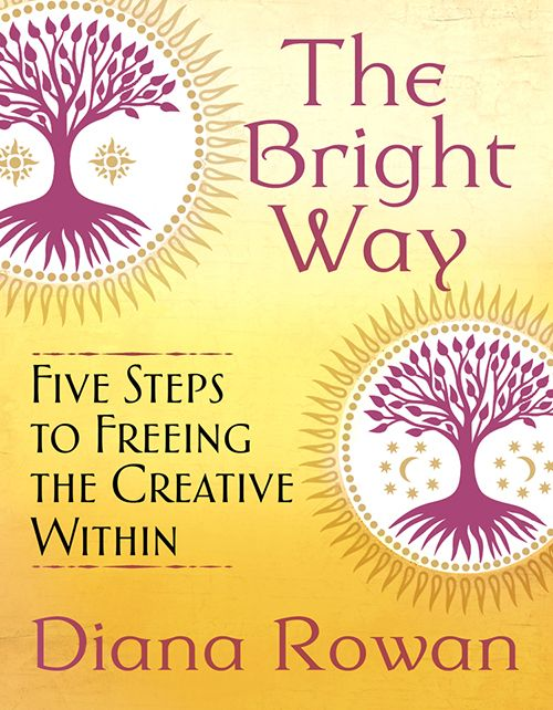 The Bright Way Five Steps To Freeing The Creative Within By Diana