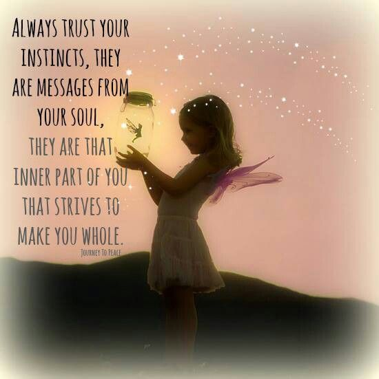 Your instincts, your gut, or your intuition - no matter what you call it, it is a message to you from your soul and you should be listening to it! Left click on photo to enlarge.