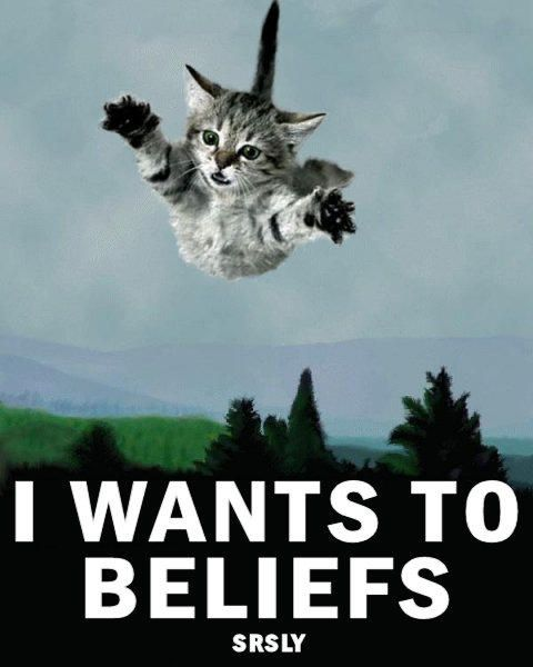I wants to beliefs. Srsly.